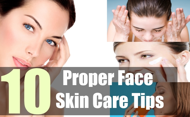 10 Proper Face Skin Care Tips - Tips To Taking Care Of Your Facial Skin | Natural Home Remedies